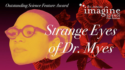 The Strange Eyes of Dr. Myes, by COA film prof. Nancy Andrews, is the Imagine Science Outstanding Feature for 2015.